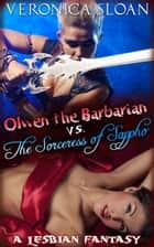 Olwen the Barbarian vs. The Sorceress of Sappho: A Lesbian Fantasy ebook by Veronica Sloan