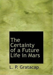 The Certainty Of A Future Life In Mars ebook by L. P. Gratacap