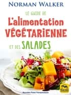 Le guide de l'alimentation végétarienne - et des salades ebook by Norman Walker