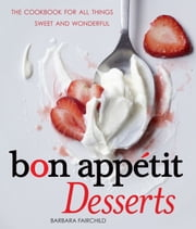 Bon Appetit Desserts: The Cookbook for All Things Sweet and Wonderful - The Cookbook for All Things Sweet and Wonderful ebook by Barbara Fairchild