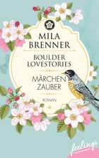 Boulder Lovestories - Märchenzauber - Roman ebook by Mila Brenner