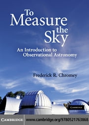 To Measure the Sky: An Introduction to Observational Astronomy ebook by Chromey, Frederick R.