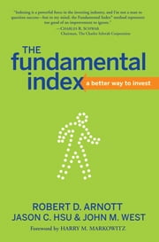 The Fundamental Index - A Better Way to Invest ebook by Robert D. Arnott,Jason C. Hsu,John M. West,Harry M. Markowitz