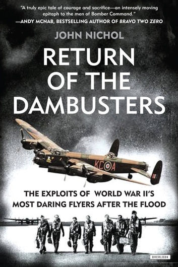 Return of the Dambusters: The Exploits of World War II's Most Daring Flyers After the Flood ebook by John Nichol