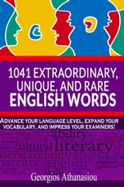 1041 EXTRAORDINARY, UNIQUE, AND RARE ENGLISH WORDS Advance your language level, expand your vocabulary, and impress your examiners! ebook by Georgios Athanasiou