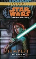Tempest: Star Wars Legends (Legacy of the Force) ebook by Troy Denning