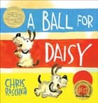 A Ball for Daisy ebook by Chris Raschka, Chris Raschka