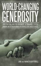 World-Changing Generosity - How You Can Join the Movement of Ordinary People Making an Extraordinary Difference for Those in Need ebook by Jim, Nancy Cotterill