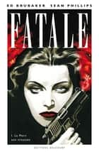 Fatale T01 - La Mort aux trousses ebook by S. Phillips, Ed Brubaker