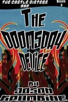 The Doomsday Device (The Castle Sisters #5) ebook by Jason Krumbine