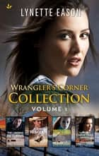 Wranglers Corner Collection Vol 1/The Lawman Returns/Rodeo Rescuer/Protecting Her Daughter/Classified Christmas Mission ebook by Lynette Eason