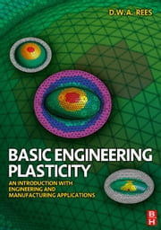 Basic Engineering Plasticity: An Introduction with Engineering and Manufacturing Applications ebook by Rees, David
