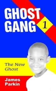 Ghost Gang: The New Ghost ebook by James Parkin