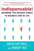 Indispensable! Becoming the Obvious Choice in Business and in Life ebook by David Cottrell, Robert Nix