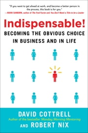 Indispensable! Becoming the Obvious Choice in Business and in Life - Becoming the Obvious Choice in Business and in Life ebook by David Cottrell,Robert Nix