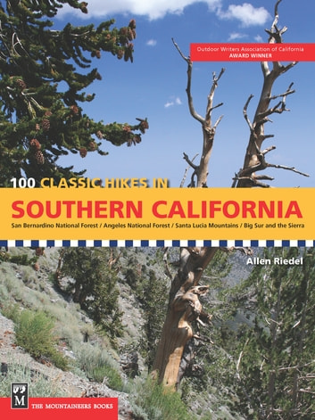 100 Classic Hikes in Southern California - San Bernardino National Forest, Angeles National Forest, Santa Lucia Mountains, Big Sur and the Sierras ebook by Allen Riedel