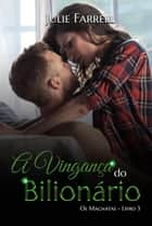 A vingança do bilionário - Os Magnatas, #3 ebook by Julie Farrell