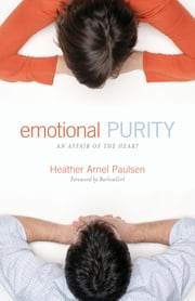 Emotional Purity (Includes Study Questions): An Affair of the Heart - An Affair of the Heart ebook by Heather Arnel Paulsen