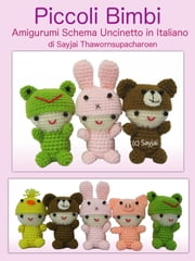 Piccoli Bimbi - Amigurumi Schema Uncinetto in Italiano ebook by Sayjai Thawornsupacharoen
