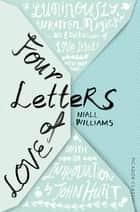 Four Letters Of Love ebook by Niall Williams