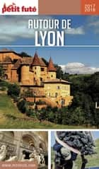 AUTOUR DE LYON 2017/2018 Petit Futé ebook by Dominique Auzias, Jean-Paul Labourdette