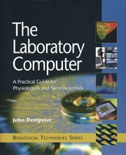 The Laboratory Computer - A Practical Guide for Physiologists and Neuroscientists ebook by John Dempster