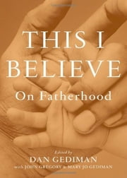 This I Believe - On Fatherhood ebook by Dan Gediman,John Gregory,Mary Jo Gediman