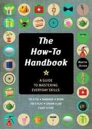 The How-To Handbook - Shortcuts and Solutions for the Problems of Everyday Life ebook by Martin Oliver,Alexandra Johnson