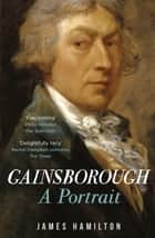 Gainsborough - A Portrait ebook by James Hamilton