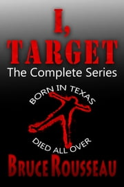 I, Target (The Complete Series) ebook by Bruce Rousseau
