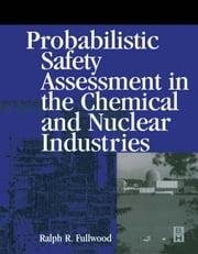 Probabilistic Safety Assessment in the Chemical and Nuclear Industries ebook by Fullwood, Ralph