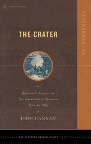 The Crater - Burnside's Assault on the Confederate Trenches June 30, 1864 ebook by John  Cannon