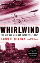 Whirlwind - The Air War Against Japan, 1942-1945 ekitaplar by Barrett Tillman