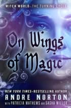 On Wings of Magic ebook by Sasha Miller, Andre Norton, Patricia Mathews