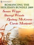 Romancing the Holidays Bundle 2009 - An Anthology ebook by Susan Wiggs, Sherryl Woods, Lindsay McKenna,...