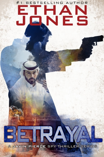 Betrayal: A Javin Pierce Spy Thriller - Action, Mystery, International Espionage and Suspense - Book 2 ekitaplar by Ethan Jones
