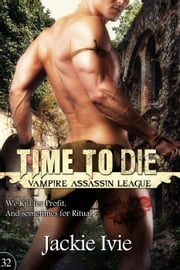 Time To Die - Vampire Assassin League, #32 ebook by Jackie Ivie