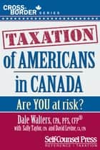 Taxation of Americans in Canada - Are you at risk? ebook by Dale Walters, Sally Taylor, David Levine