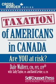 Taxation of Americans in Canada - Are you at risk? ebook by Dale Walters,Sally Taylor,David Levine