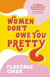 Women Don't Owe You Pretty - The debut book from Florence Given ebook by Florence Given
