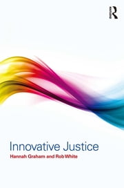 Innovative Justice ebook by Hannah Graham,Rob White