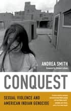 Conquest - Sexual Violence and American Indian Genocide eBook by Andrea Smith