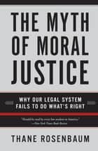 The Myth of Moral Justice ebook by Thane Rosenbaum