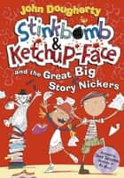 Stinkbomb and Ketchup-Face and the Great Big Story Nickers ebook by John Dougherty, David Tazzyman
