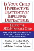 Is Your Child Hyperactive? Inattentive? Impulsive? Distractable? ebook by Stephen W. Garber, Ph.D.,Marianne Daniels Garber,Robyn Freedman Spizman