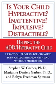 Is Your Child Hyperactive? Inattentive? Impulsive? Distractable? - Helping the ADD/Hyperactive Child ebook by Stephen W. Garber, Ph.D.,Marianne Daniels Garber,Robyn Freedman Spizman