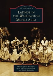 Latinos in the Washington Metro Area ebook by Maria Sprehn-Malagón,Jorge Hernandez-Fujigaki,Linda Robinson