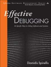 Effective Debugging - 66 Specific Ways to Debug Software and Systems ebook by Diomidis Spinellis