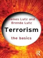 Terrorism: The Basics ebook by James Lutz, Brenda J Lutz