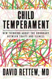 Child Temperament: New Thinking About the Boundary Between Traits and Illness ebook by David Rettew